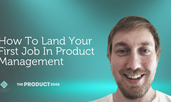 How To Land Your First Job In Product Management
